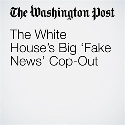 The White House's Big 'Fake News' Cop-Out audiobook cover art