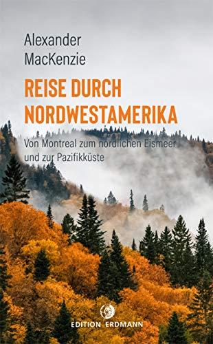 Reise durch Nordwestamerika: Von Montreal zum nördlichen Eismeer und zur Pazifikküste (Paperback) (German Edition)