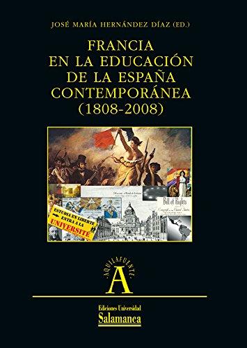 Francia en la educación de la España contemporánea (1808-2008) (Aquilafuente nº 177) eBook: Hernández Díaz, José María (ed.): Amazon.es: Tienda Kindle