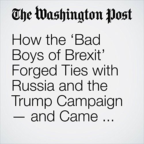 How the 'Bad Boys of Brexit' Forged Ties with Russia and the Trump Campaign — and Came Under Investigators' Scrutiny copertina