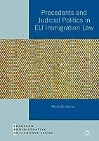 Precedents and Judicial Politics in EU Immigration Law (European Administrative Governance)
