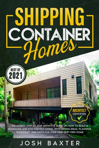 Compare Textbook Prices for Shipping Container Homes: The Easiest Step-by-Step Definitive Guide on How to Build A Homemade and Eco-Friendly Living. With Design Ideas, Planning, Techniques and FAQ's for Your New Debt-Free Home  ISBN 9798462833694 by Baxter, Josh