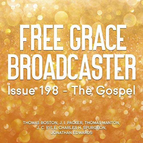 Couverture de Free Grace Broadcaster - Issue 198 - The Gospel