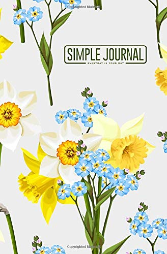 Simple journal - Everyday is your day: Don't forget me and daffodils notebook, Daily Journal, Composition Book Journal, Sketch Book, College Ruled ... sheets). Dot-grid layout with cream paper.