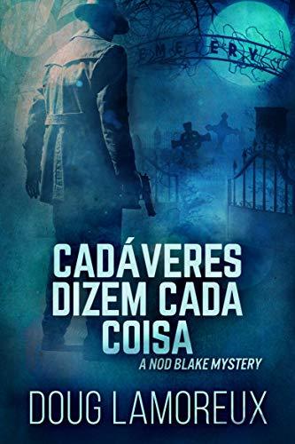 Cadáveres Dizem Cada Coisa (Portuguese Edition)