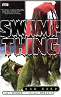 Swamp Thing (Vol. 1): Bad Seed 140120421X Book Cover