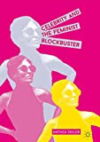 Celebrity and the Feminist Blockbuster (English Edition)