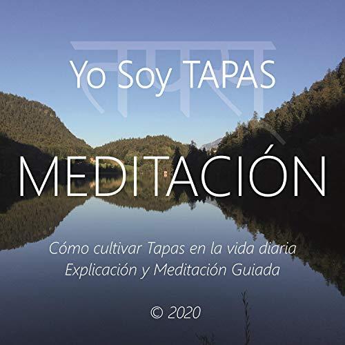 Meditación - Yo Soy Tapas: Cómo Cultivar Tapas en la Vida Diaria, Explicación y Meditación Guiada