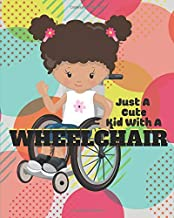 JUST A CUTE KID WITH A WHEELCHAIR: LARGE LINED NOTEBOOK FOR KIDS IN WHEELCHAIRS