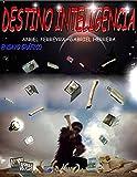DESTINO INTELIGENCIA. ( Nº1): Un viaje por el tiempo y el espacio con destino inteligencia.