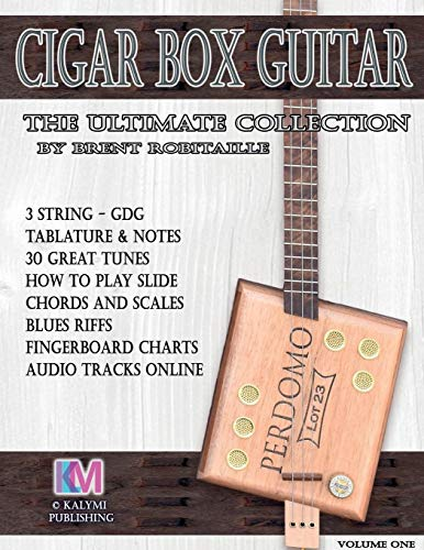 Cigar Box Guitar - The Ultimate Collection: How to Play Cigar Box Guitar (3 String Cigar Box Guitar)