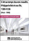 L'Art au temps des rois maudits. Philippe le Bel et ses fils, 1285-1328 (Paris - 1998) - Les Fiches Exposition d'Universalis - Format Kindle - 9782341009508 - 3,99 €