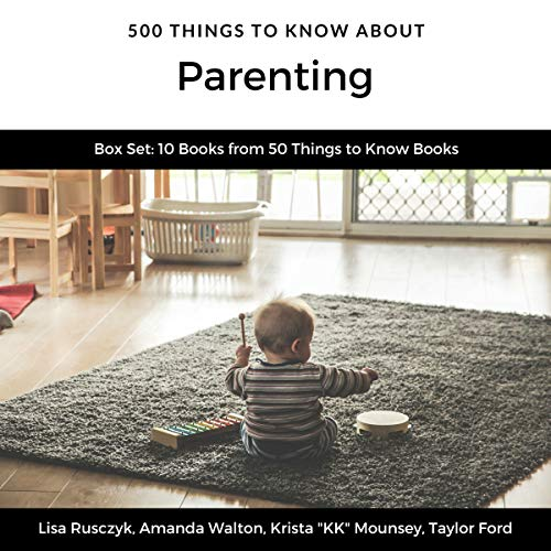 500 Things to Know About Parenting Box Set     10 Books from 50 Things to Know Books              By:                                                                                                                                 Lisa Rusczyk,                                                                                        Amanda Walton,                                                                                        Krista
