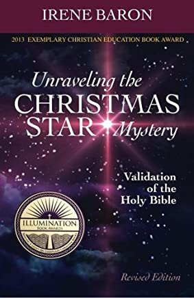 Unraveling The Christmas Star Mystery: Validation of the Holy Bible (Illumination Book Awards 2013) by Ms. Irene Baron (2012-09-08)
