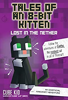 Tales of an 8-Bit Kitten: Lost in the Nether (Book 1): An Unofficial Minecraft Adventure by [Cube Kid]