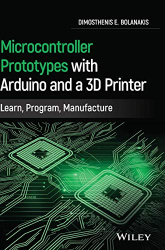 Microcontroller Prototypes with Arduino and a 3D Printer: Learn, Program, Manufacture Front Cover