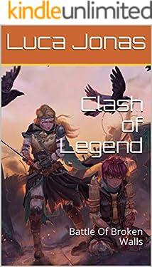 Clash of Legend : Battle of Broken Walls (English Edition)