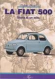 La Fiat 500. Storia di un mito