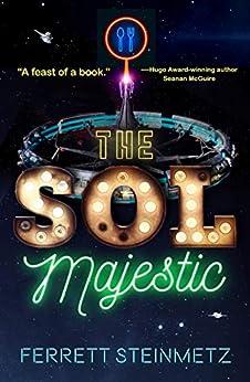 The Sol Majestic: A novel by [Ferrett Steinmetz]