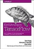 Einführung in TensorFlow: Deep-Learning-Systeme programmieren, trainieren, skalieren und deployen - Tom Hope