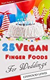 25 Easy vegan finger foods for weddings: a Vegan healthy Cookbook (Vegan Guide 2) (English Edition)
