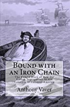 Bound with an Iron Chain: The Untold Story of How the British Transported 50,000 Convicts to Colonial America