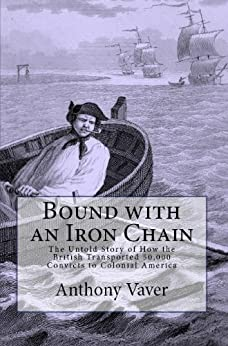 Bound with an Iron Chain: The Untold Story of How the British Transported 50,000 Convicts to Colonial America by [Anthony Vaver]