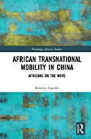 African Transnational Mobility in China: Africans on the Move (Routledge African Studies)