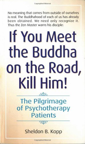 By Sheldon B. Kopp If You Meet the Buddha on the Road, Kill Him! The Pilgrimage of Psychotherapy Patients (Reissue)
