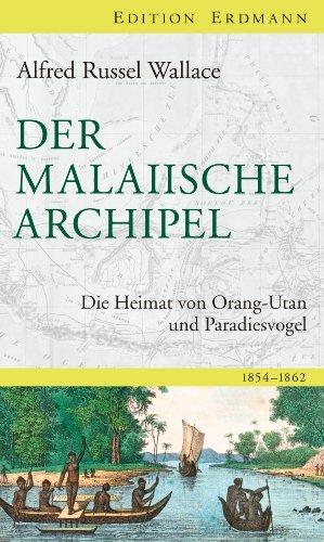 Der Malaiische Archipel: Die Heimat von Orang-Utan und Paradiesvogel. 1854 - 1862 (Edition Erdmann) (German Edition)