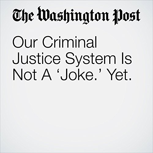Our Criminal Justice System Is Not A 'Joke.' Yet. copertina