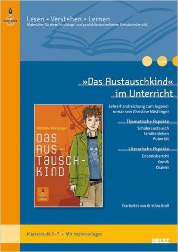 »Das Austauschkind« im Unterricht: Lehrerhandreichung zum Jugendroman von Christine Nöstlinger (Klassenstufe 5-7, mit Kopiervorlagen) (Beltz Praxis / Lesen - Verstehen - Lernen) ( 4. Mai 2011 )