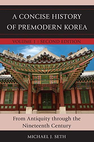 A Concise History of Premodern Korea: From Antiquity through the Nineteenth Century (Volume 1)