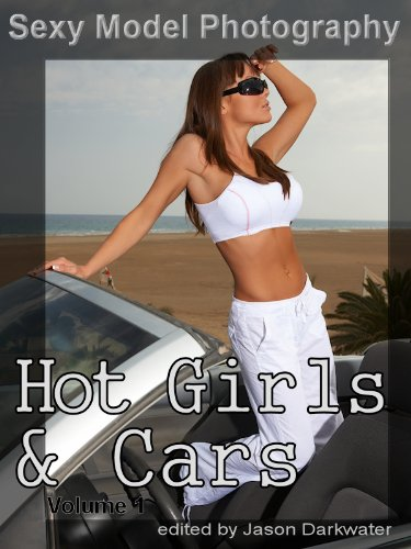 Sexy Model Photography: Hot Girls & Cars, Photos, Pictures, Photographs of Sexy Girls, Babes, & Women, Vol. 1 (English Edition)