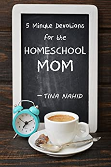 Five Minute Devotions for the Homeschool Mom by [Tina Nahid]