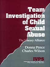 Team Investigation of Child Sexual Abuse: The Uneasy Alliance (Interpersonal Violence: The Practice Series Book 6)