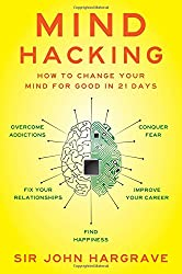 Mind Hacking: How to Change Your Mind for Good in 21 Days book cover