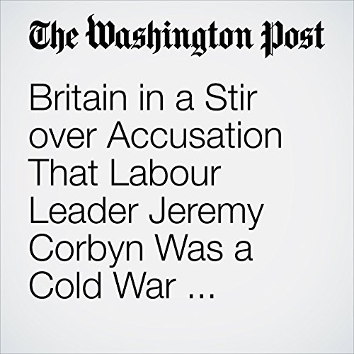 Britain in a Stir over Accusation That Labour Leader Jeremy Corbyn Was a Cold War 'Asset' for Czech Spies copertina