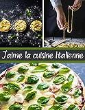 J'aime la cuisine Italienne: Cuisinez de délicieux plats Italiens | Grand format 155 pages | Avec fiches détaillées pour toutes vos recettes |
