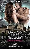Der Dämon und das Bauernmädchen | Erotischer Roman: Doch noch muss das Mädchen zurückkehren in die menschliche Welt, in der schreckliche Gefahren, aber ... lauern … (Erotik Fantasy Romane)