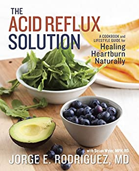 The Acid Reflux Solution  A Cookbook and Lifestyle Guide for Healing Heartburn Naturally