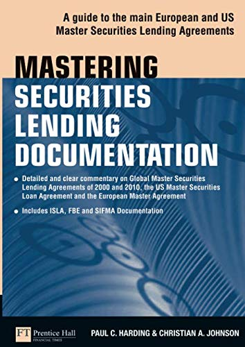 Download Mastering Securities Lending Documentation: A Practical Guide to the Main European and US Master Securities Lending Agreements (Financial Times Series) 0273734970