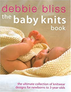 The Baby Knits Book: The Ultimate Collection of Knitwear Designs for Newborns to 3-Year-Olds