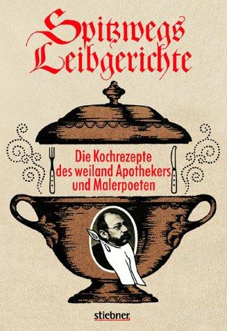 Spitzwegs Leibgerichte. Die Leibgerichte des weiland Apothekers und Malerpoeten Carl Spitzweg von ihm eigenhändig aufgeschrieben und illustriert.