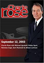 Charlie Rose with Michael Ignatieff; Ridley Scott, Nicholas Cage, Sam Rockwell & Allison Lohman (September 12, 2003)