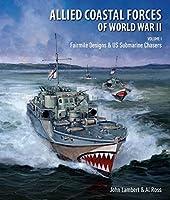 Allied Coastal Forces of World War II: Volume I: Fairmile Designs & US Submarine Chasers