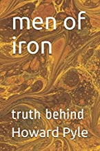 men of iron: truth behind