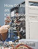 How to Build an inexpensive Movie Server For your Home