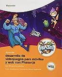 Aprender desarrollo de videojuegos para móviles y web con Phaser.js con 100 ejercicios prácticos...