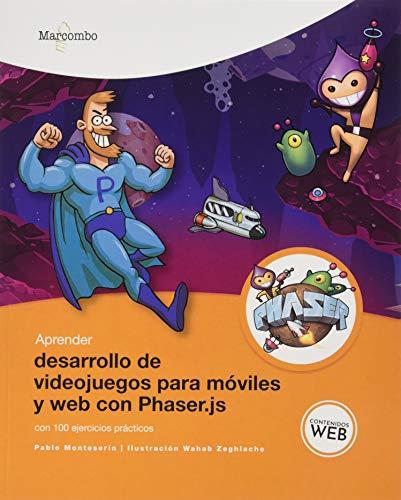 Aprender desarrollo de videojuegos para móviles y web con Phaser.js con 100 ejercicios prácticos (APRENDER...CON 100 EJERCICIOS PRÁCTICOS)